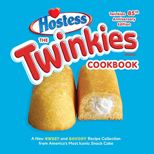9781607747710: The Twinkies Cookbook, Twinkies 85th Anniversary Edition: A New Sweet and Savory Recipe Collection from America's Most Iconic Snack Cake