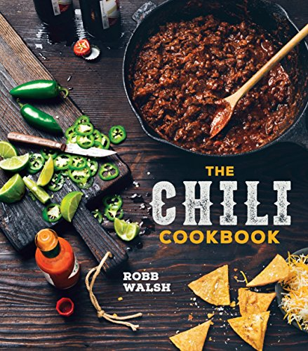 9781607747956: The Chili Cookbook: A History of the One-Pot Classic, with Cook-off Worthy Recipes from Three-Bean to Four-Alarm and Con Carne to Vegetarian