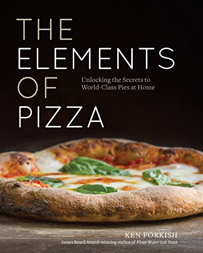 9781607748380: The Elements of Pizza: Unlocking the Secrets to World-Class Pies at Home [A Cookbook]