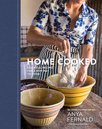 Home Cooked: Essential Recipes for a New Way to Cook (Hardcover): Anya Fernald