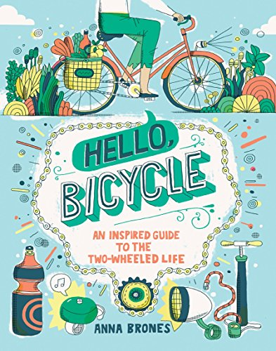 9781607748830: Hello, Bicycle: An Inspired Guide to the Two-Wheeled Life