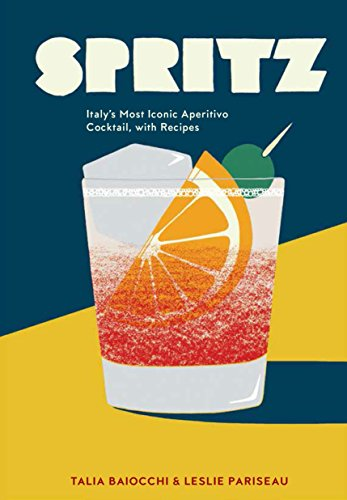 9781607748854: Spritz: Italy's Most Iconic Aperitivo Cocktail, with Recipes