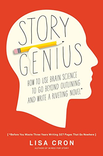 9781607748892: Story Genius: How to Use Brain Science to Go Beyond Outlining and Write a Riveting Novel (Before You Waste Three Years Writing 327 Pages That Go Nowhere)