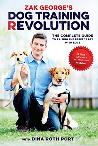 9781607748915: Zak George's Dog Training Revolution: The Complete Guide to Raising the Perfect Pet with Love