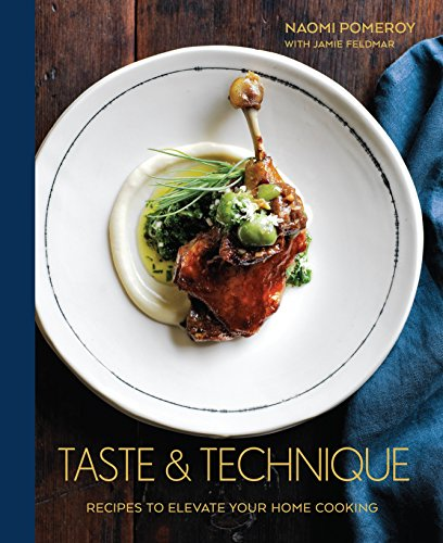Taste & Technique: Recipes to Elevate Your Home Cooking (Hardcover): Naomi Pomeroy