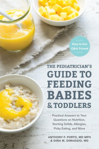 9781607749011: The Pediatrician's Guide to Feeding Babies and Toddlers: Practical Answers To Your Questions on Nutrition, Starting Solids, Allergies, Picky Eating, and More (For Parents, By Parents)