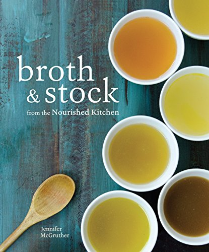 9781607749318: Broth and Stock from the Nourished Kitchen: Wholesome Master Recipes for Bone, Vegetable, and Seafood Broths and Meals to Make with Them