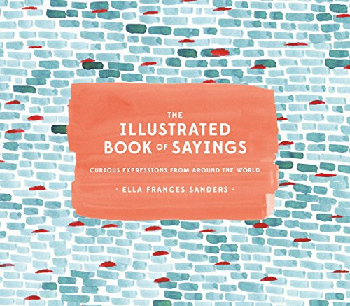 9781607749332: The Illustrated Book of Sayings: Curious Expressions from Around the World