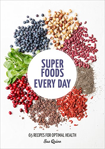 9781607749400: Super Foods Every Day: Recipes Using Kale, Blueberries, Chia Seeds, Cacao, and Other Ingredients that Promote Whole-Body Health