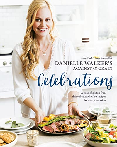 Danielle Walker's Against All Grain Celebrations: A Year of Gluten-Free, Dairy-Free, and Paleo...