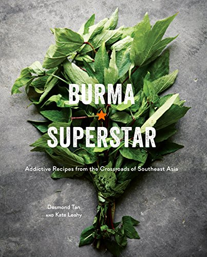 9781607749509: Burma Superstar: Addictive Recipes from the Crossroads of Southeast Asia