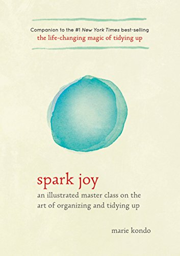 Spark Joy: An Illustrated Master Class on: Kondo, Marie