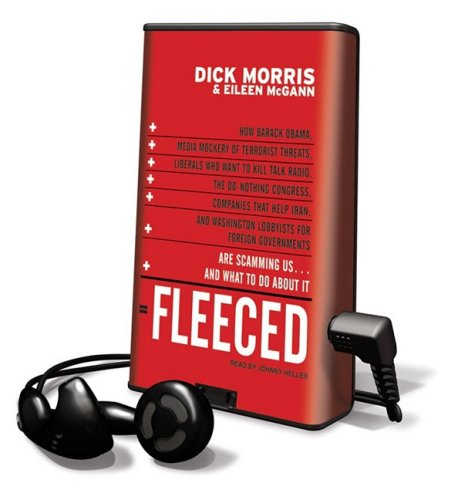 Fleeced: How Barack Obama, Media Mockery of Terrorist Threats, Liberals Who Want to Kill Talk Radio, the Do-Nothing Congress, C [With Headphones] (Playaway Adult Nonfiction) (1607756218) by Morris, Dick; McGann, Eileen