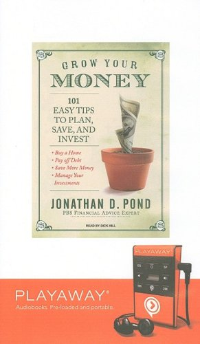 Grow Your Money: 101 Easy Tips to Plan, Save, and Invest (Playaway Adult Nonfiction) (1607756234) by Jonathan D Pond
