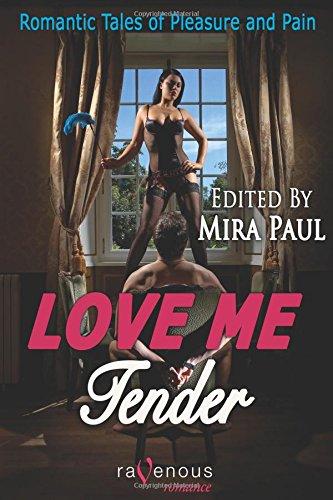 9781607778981: Love Me Tender: Romantic Tales of Pleasure and Pain