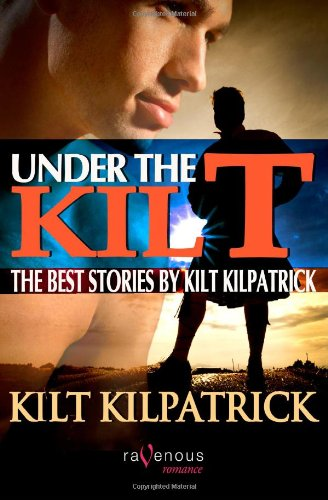 Under the Kilt: The Best Stories by Kilt Kilpatrick: Kilpatrick, Kilt