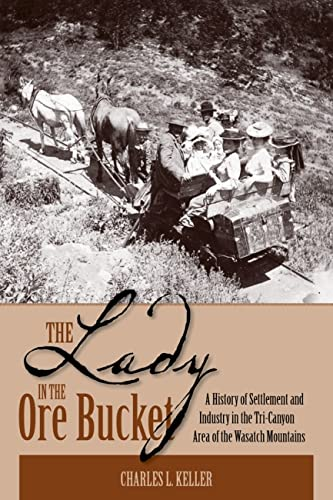 9781607810216: The Lady In The Ore Bucket: A History of Settlement and Industry in the Tri-Canyon Area of the Wasatch Mountains