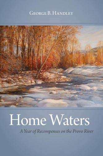 9781607810230: Home Waters: A Year of Recompenses on the Provo River