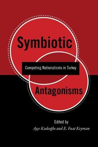 Symbiotic Antagonisms: Competing Nationalisms in Turkey: Kadioglu, Ayse (Editor)/ Keyman, E. Fuat (...