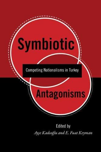 9781607810315: Symbiotic Antagonisms: Competing Nationalisms in Turkey (Utah Series in Turkish and Islamic Stud)
