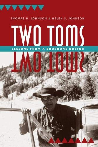 Two Toms: Lessons from a Shoshone Doctor (1607810905) by Thomas H. Johnson; Helen S. Johnson