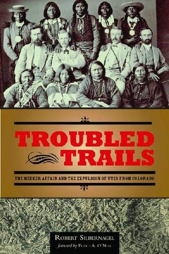 Troubled Trails: The Meeker Affair and the Expulsion of Utes from Colorado, by Silbernagel: Robert ...