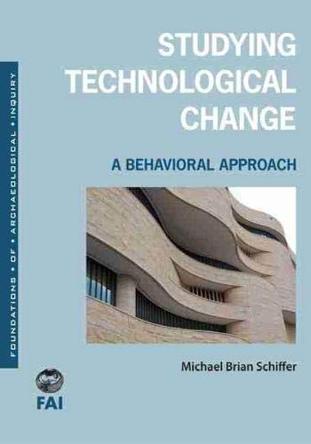 9781607811367: Studying Technological Change: A Behavioral Approach (Foundations of Archaeological Inquiry)