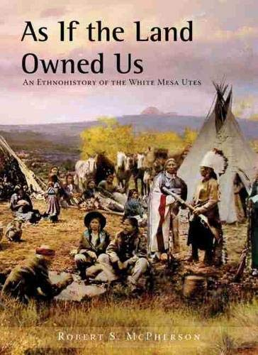 9781607811459: As If the Land Owned Us: An Ethnohistory of the White Mesa Utes