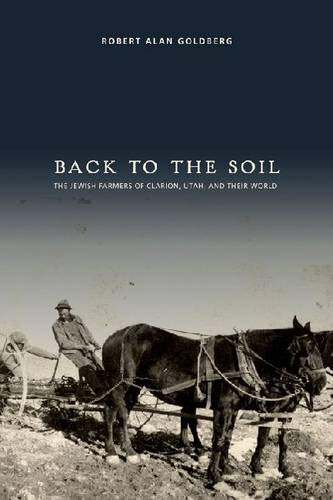 9781607811558: Back to the Soil: The Jewish Farmers of Clarion, Utah, and Their World