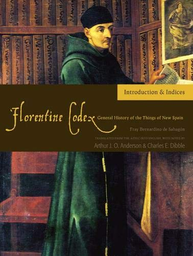 9781607811565: The Florentine Codex, Introductory Volume: A General History of the Things of New Spain (Florentine Codex: General History of the Things of New Spain)