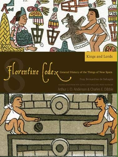 9781607811633: The Florentine Codex: Kings and Lords Book 8: A General History of the Things of New Spain (Florentine Codex: General History of the Things of New Spain)