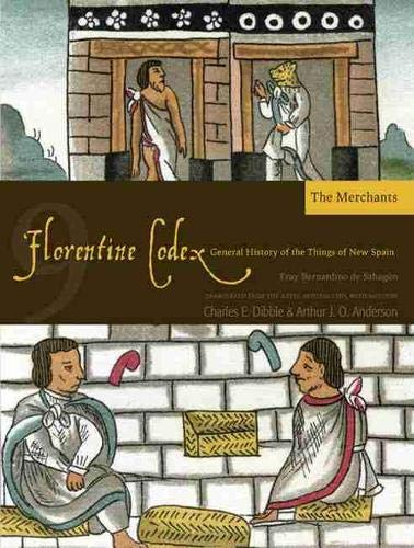 9781607811640: Florentine Codex: Book 9: Book 9: The Merchants (Florentine Codex: General History of the Things of New Spain)