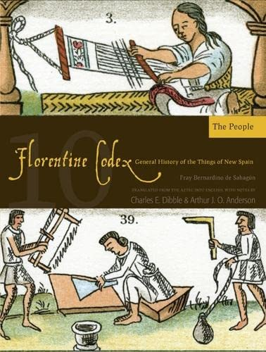 9781607811657: Florentine Codex: Book 10: Book 10: The People (Florentine Codex: General History of the Things of New Spain)