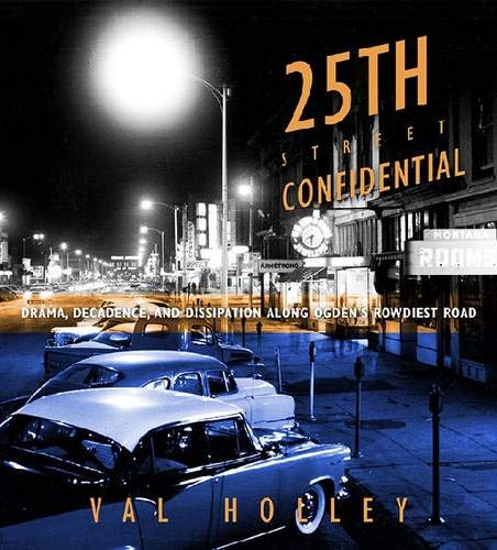 25th Street Confidential: Drama, Decadence, and Dissipation Along Ogden s Rowdiest Road (Hardback):...