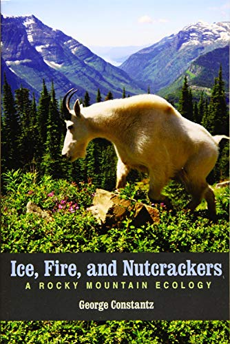 9781607813620: Ice, Fire, and Nutcrackers: A Rocky Mountain Ecology