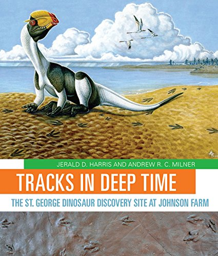 Tracks in Deep Time: The St. George Dinosaur Discovery Site at Johnson Farm: Andrew R. Milner; ...
