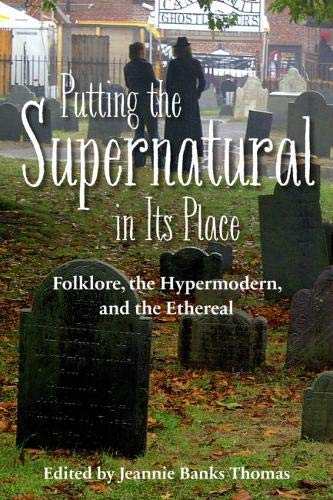9781607814498: Putting the Supernatural in Its Place: Folklore, the Hypermodern, and the Ethereal