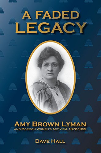 A Faded Legacy: Amy Brown Lyman and Mormon Women s Activism, 1872-1959 (Hardback): Dave Hall
