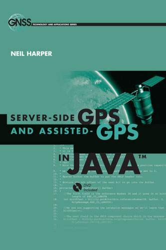 9781607839859: Server-side GPS and Assisted-GPS in Java (GNSS Technology and Applications) (Artech House Gnss Technologies and Applications)