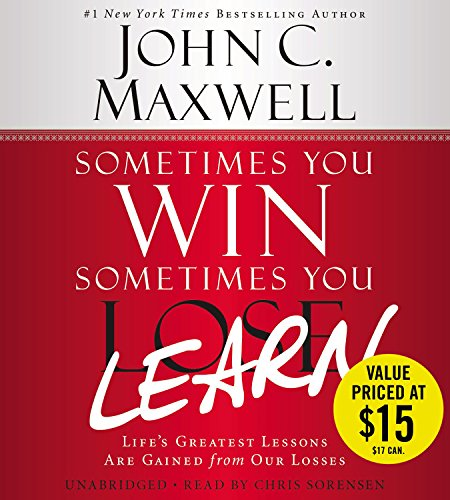 Sometimes You Win--Sometimes You Learn: Life's Greatest Lessons Are Gained from Our Losses: ...