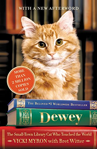 Dewey: The Small-Town Library Cat Who Touched the World: Vicki Myron