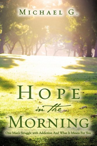 9781607911708: Hope in The Morning One Man's Struggle With Addiction and What it Means For You