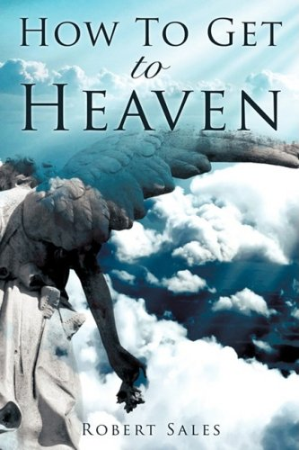 9781607912323: How To Get To Heaven