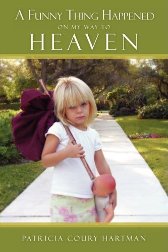 9781607913443: A Funny Thing Happened on My Journey to Heaven