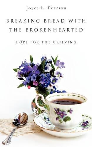 BREAKING BREAD WITH THE BROKENHEARTED: Joyce L. Pearson