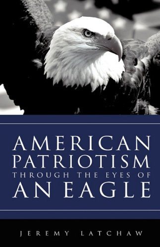 9781607914860: AMERICAN PATRIOTISM THROUGH THE EYES OF AN EAGLE
