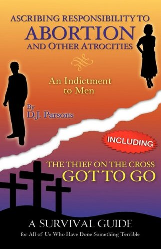 Ascribing Responsibility to Abortion and Other AtrocitiesThe Thief on The.: D. J. Parsons
