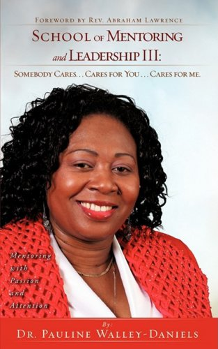 School of Mentoring and Leadership III: Somebody Cares. . . Cares for You . . .: Dr. Pauline ...