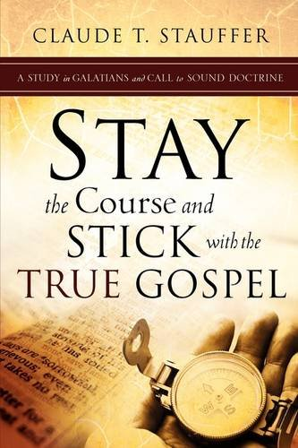 9781607915416: Stay the Course and Stick with the True Gospel