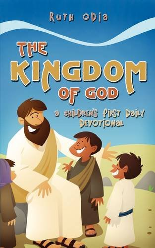 The Kingdom of God: A Childrens First Daily Devotional: Ruth Odia